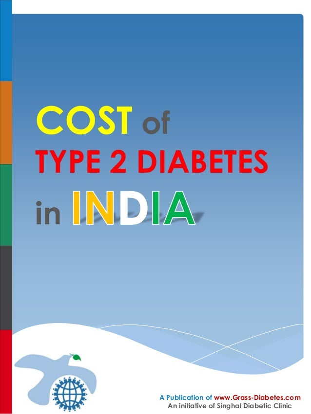 COST of TYPE 2 DIABETES in A Publication of www.Grass-Diabetes.com An initiative of Singhal Diabetic Clinic
