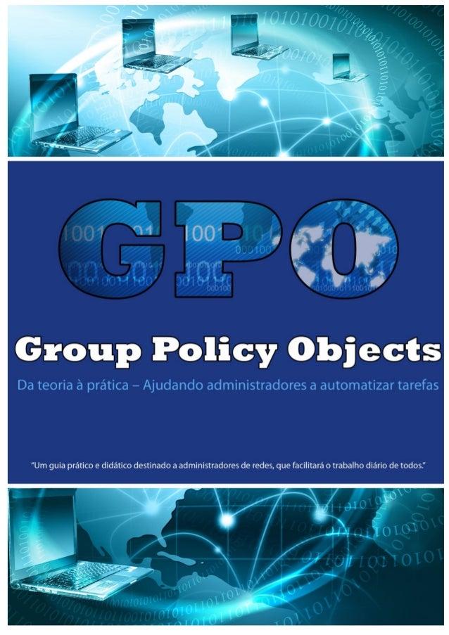"""2 Group Policy Objects Da teoria à prática – ajudando a Administradores a automatizar tarefas """"Um guia prático e didático ..."""