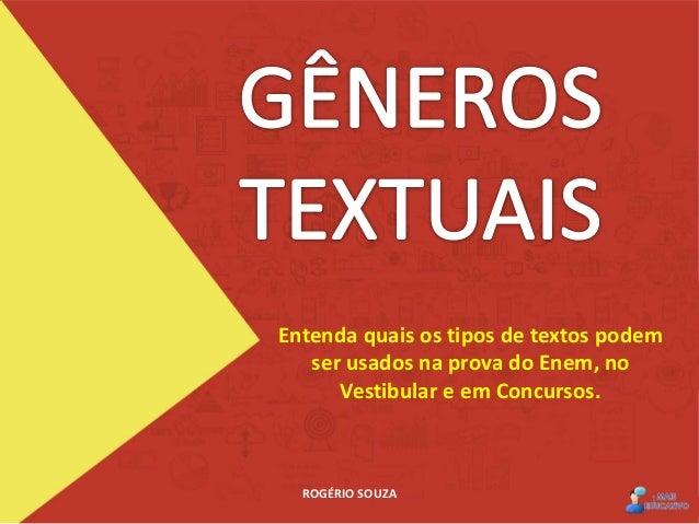 Entenda quais os tipos de textos podem ser usados na prova do Enem, no Vestibular e em Concursos. ROGÉRIO SOUZA 1
