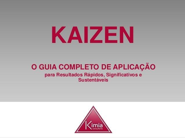 KAIZEN O GUIA COMPLETO DE APLICAÇÃO para Resultados Rápidos, Significativos e Sustentáveis