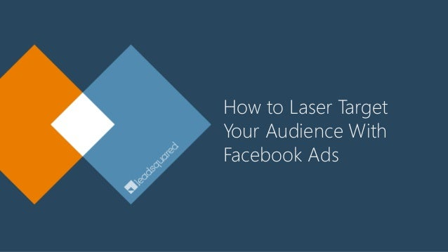 How to Laser Target Your Audience With Facebook Ads