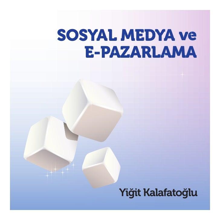 SOSYAL MEDYA ve   E-PAZARLAMA      Yiğit Kalafatoğlu