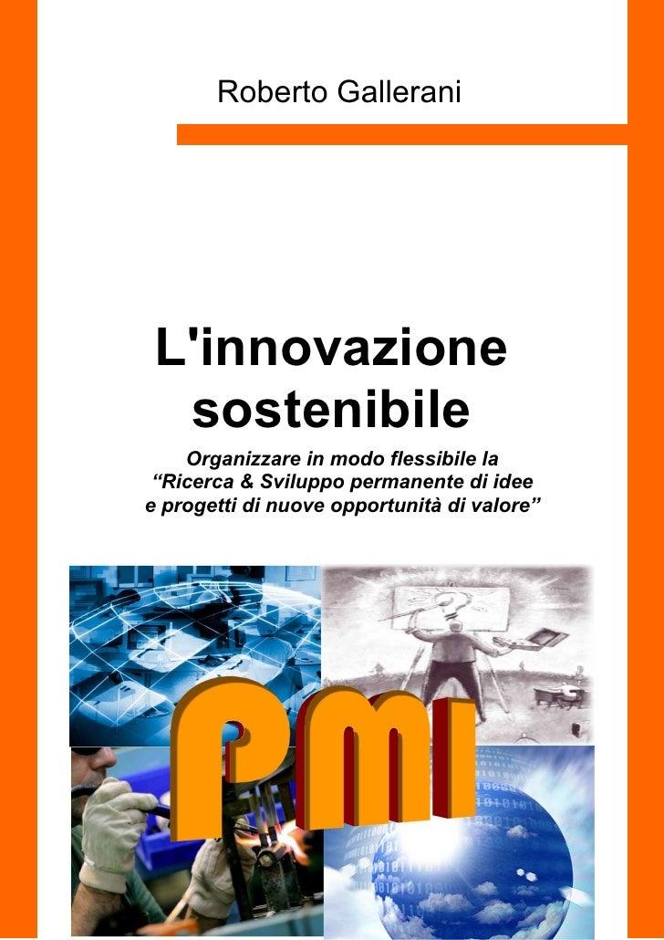 """Roberto Gallerani Linnovazione  sostenibile    Organizzare in modo flessibile la """"Ricerca & Sviluppo permanente di ideee p..."""