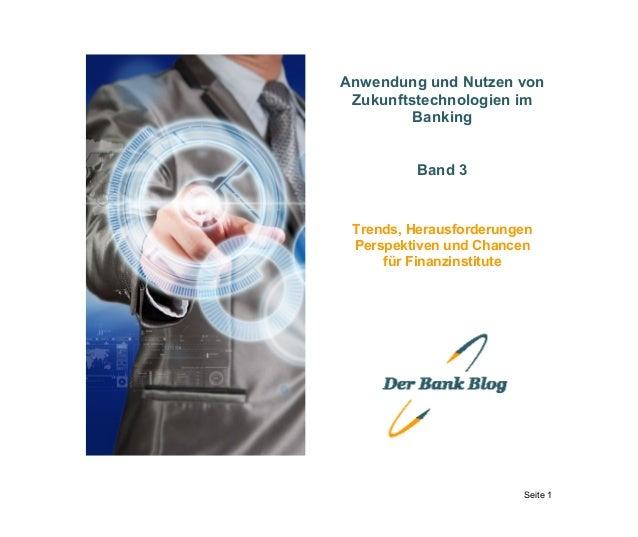 Seite 1 Anwendung und Nutzen von Zukunftstechnologien im Banking Band 3 Trends, Herausforderungen Perspektiven und Chancen...