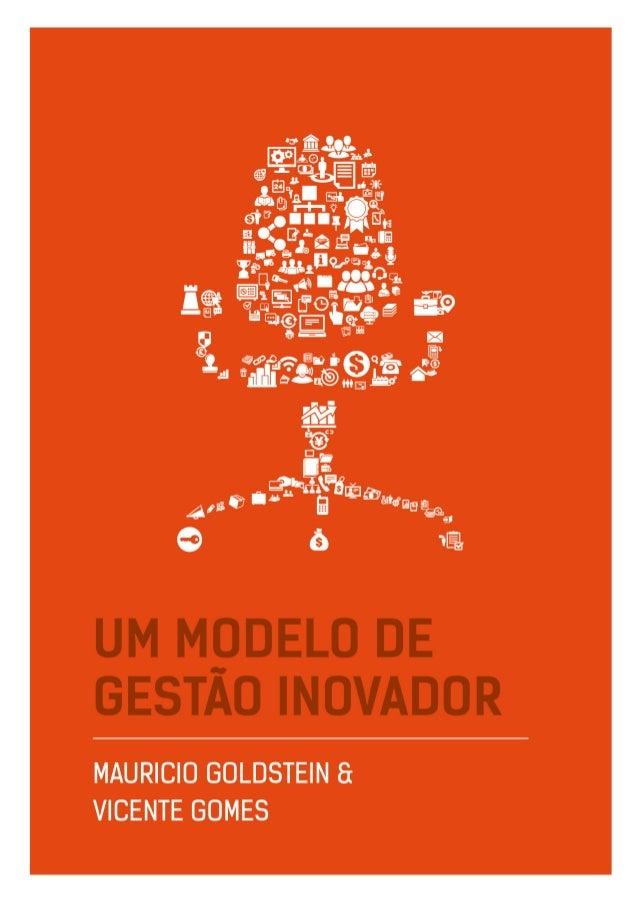 UM MODELO DE GESTÃO INOVADOR | MAURICIO GOLDSTEIN & VICENTE GOMES 2 Durante nossa pesquisa com mais de 30 empresas, nos pe...