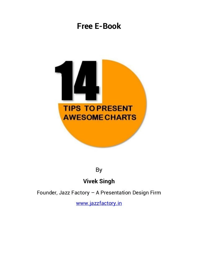 Free E-Book By Vivek Singh Founder, Jazz Factory – A Presentation Design Firm www.jazzfactory.in