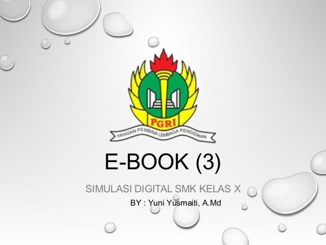 E-BOOK (3) SIMULASI DIGITAL SMK KELAS X BY : Yuni Yusmaiti, A.Md