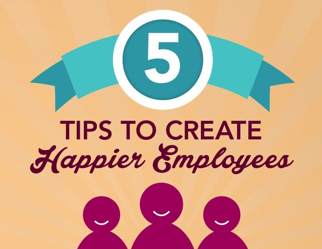 TIPS TO CREATE Happier Employees 5