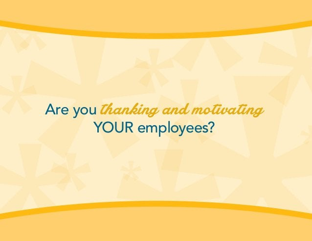 Are you thanking and motivating YOUR employees?