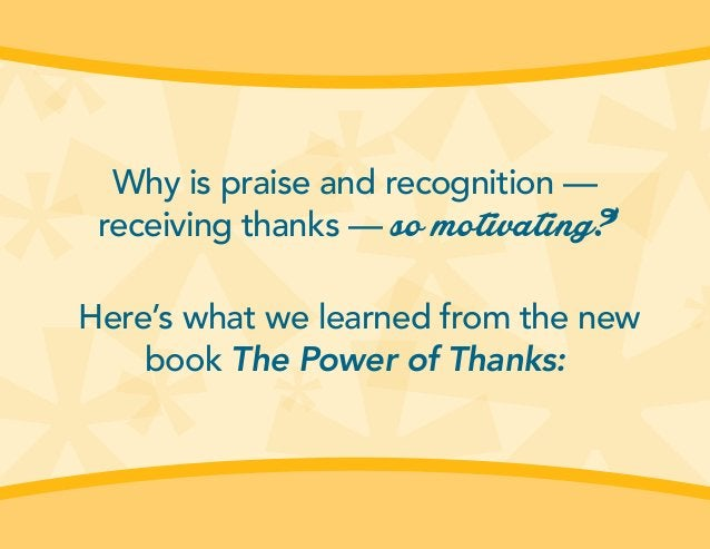 Why is praise and recognition — receiving thanks — so motivating? Here's what we learned from the new book The Power of Th...
