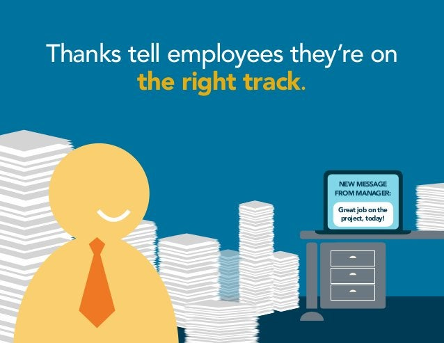 Thanks tell employees they're on the right track. Great job on the project, today! NEW MESSAGE FROM MANAGER: