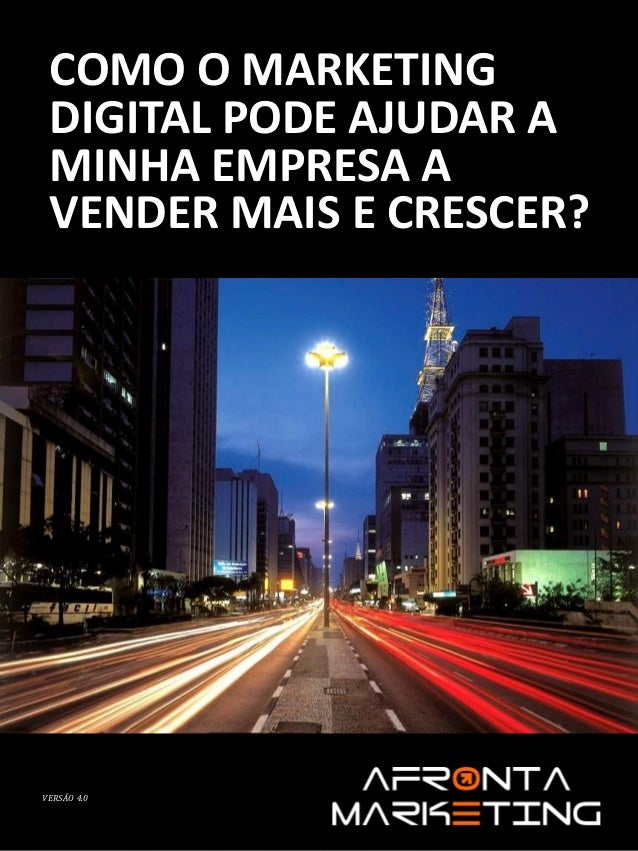 COMO O MARKETING DIGITAL PODE AJUDAR A MINHA EMPRESA A VENDER MAIS E CRESCER?  VERSÃO 4.0