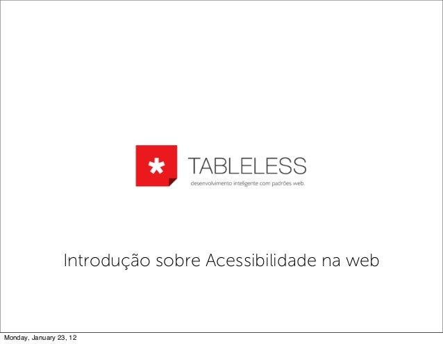 Introdução sobre Acessibilidade na web Monday, January 23, 12