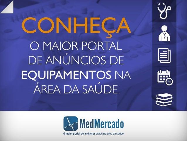 CONHEÇA O MAIOR PORTAL DE ANÚNCIOS DE EQUIPAMENTOS NA ÁREA DA SAÚDE MedMercado O maior portal de anúncios grátis na área d...