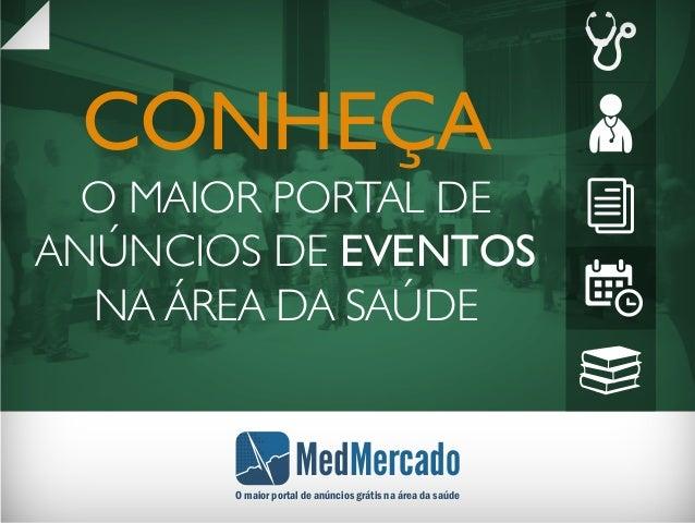 CONHEÇA O MAIOR PORTAL DE ANÚNCIOS DE EVENTOS NA ÁREA DA SAÚDE MedMercado O maior portal de anúncios grátis na área da saú...