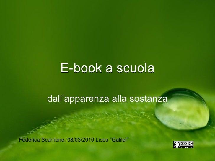 """E-book a scuola             dall'apparenza alla sostanza    Federica Scarrione, 08/03/2010 Liceo """"Galilei"""""""