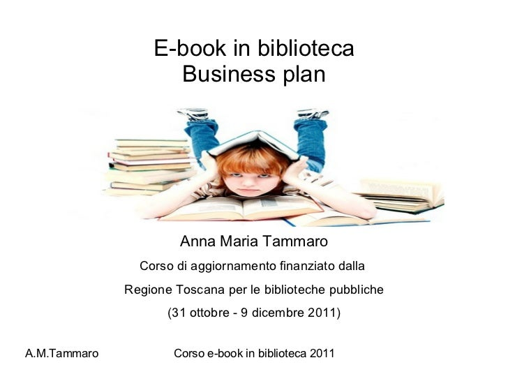 E-book in biblioteca Business plan Anna Maria Tammaro Corso di aggiornamento finanziato dalla  Regione Toscana per le bibl...