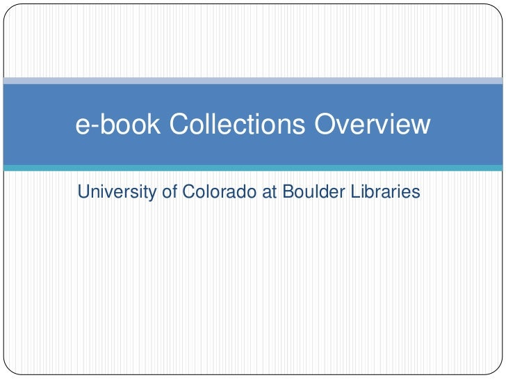 University of Colorado at Boulder Libraries<br />e-book Collections Overview<br />