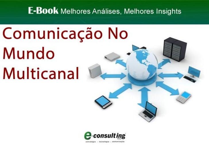 E-Book Comunicação No Mundo Multicanal E-Consulting Corp. 2011 | Sumário 1