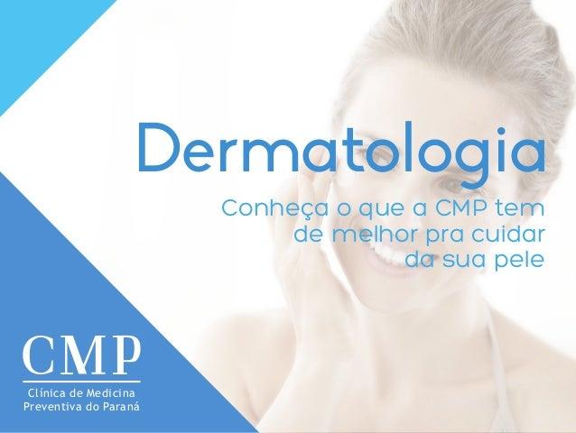 Dermatologia Conheça o que a CMP tem de melhor pra cuidar da sua pele Clínica de Medicina Preventiva do Paraná