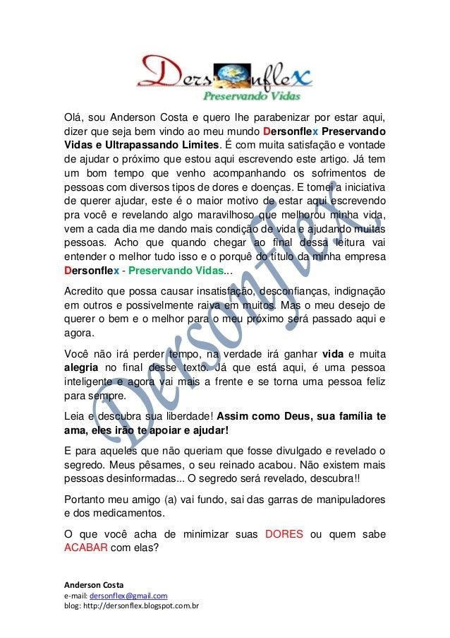 Anderson Costa e-mail: dersonflex@gmail.com blog: http://dersonflex.blogspot.com.br Olá, sou Anderson Costa e quero lhe pa...