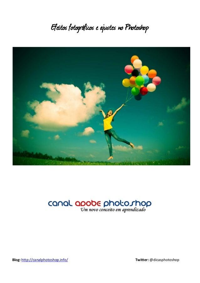 Efeitos fotográficos e ajustes no PhotoshopBlog: http://canalphotoshop.info/                           Twitter: @dicasphot...