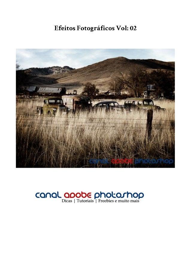 Depois do grande sucesso do primeiro volume, é com bastante alegria quetrazemos o segundo volume do E-book Efeitos Fotográ...