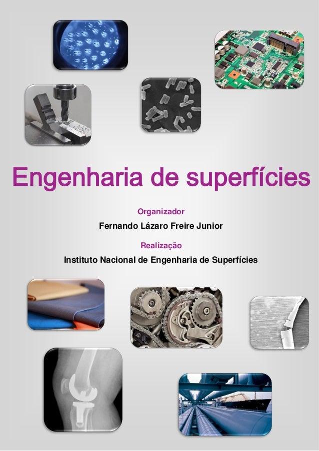 Engenharia de Superfícies Realização Instituto Nacional de Engenharia de Superfícies Organizador Fernando Lázaro Freire Ju...