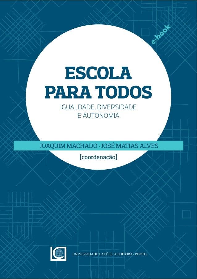 Escola para todos - Igualdade, diversidade e autonomia JOAQUIM MACHADO, JOSÉ MATIAS ALVES [ORG.], JOAQUIM AZEVEDO, ALMERIN...