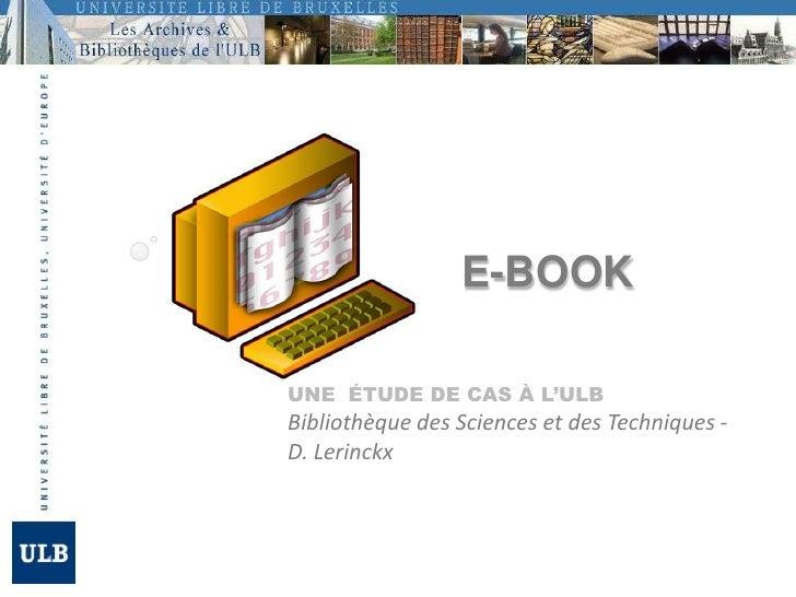 e-book <br />Une  étude de cas à l'ULBBibliothèque des Sciences et des Techniques - D. Lerinckx <br />