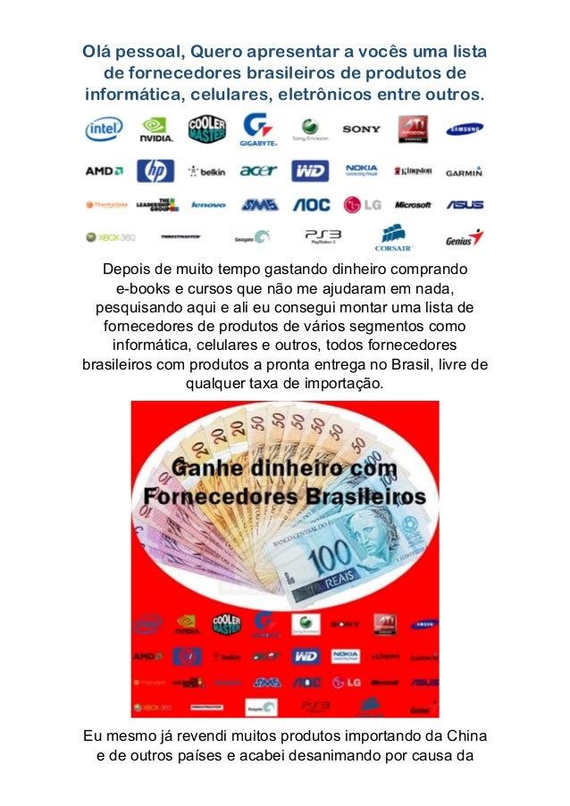 Olá pessoal, Quero apresentar a vocês uma lista de fornecedores brasileiros de produtos de informática, celulares, eletrôn...