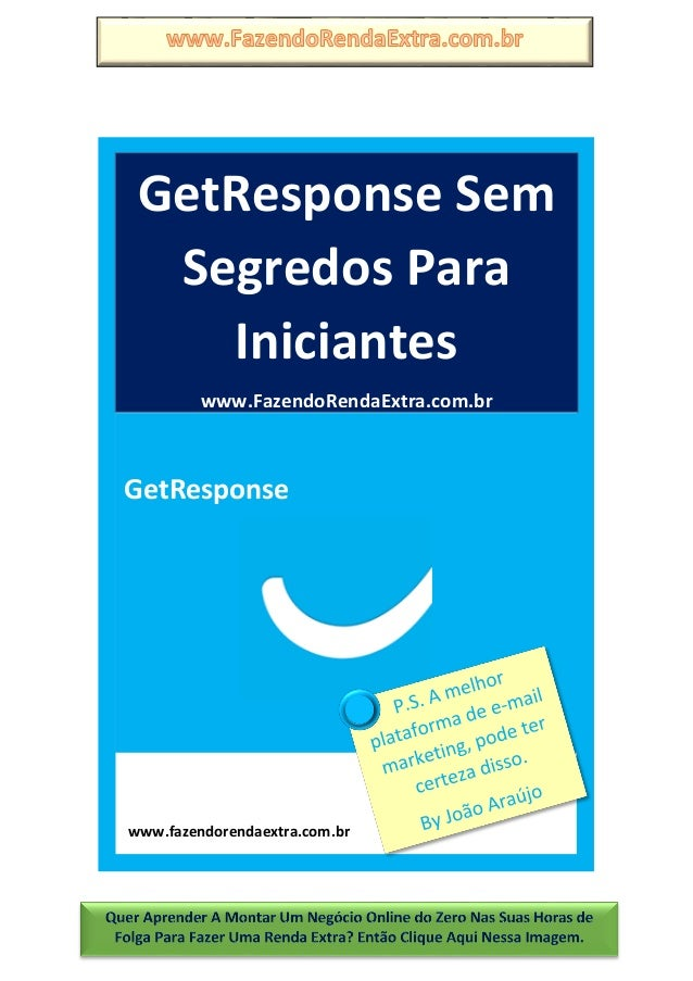 http://www.fazendorendaextra.com.br/ www.fazendorendaextra.com.br GetResponse Sem Segredos Para Iniciantes www.FazendoRend...