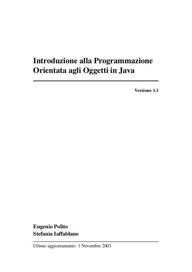 Introduzione alla Programmazione Orientata agli Oggetti in Java Versione 1.1  Eugenio Polìto Stefania Iaffaldano Ultimo ag...