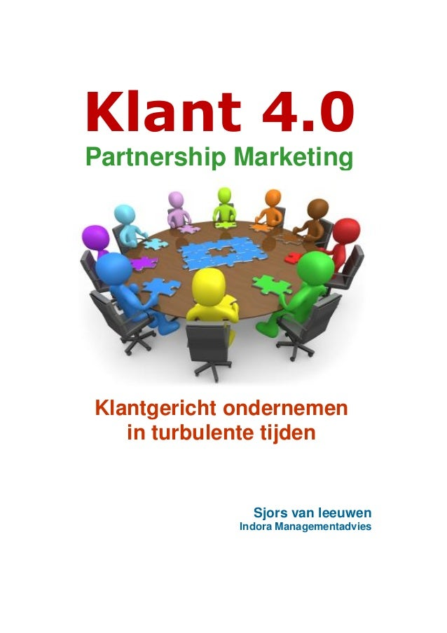 Klant 4.0 Partnership Marketing  Klantgericht ondernemen in turbulente tijden  Sjors van leeuwen Indora Managementadvies