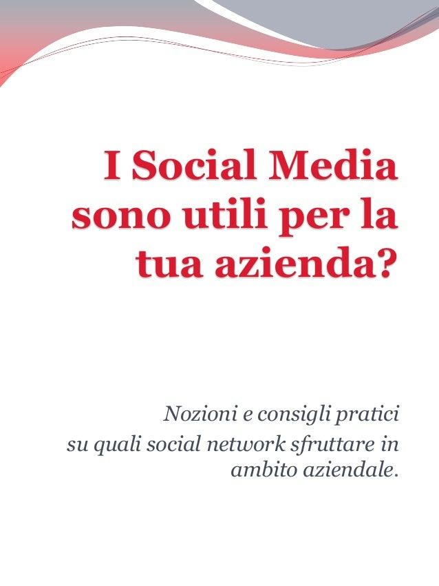 I Social Media sono utili per la tua azienda?  Nozioni e consigli pratici su quali social network sfruttare in ambito azie...
