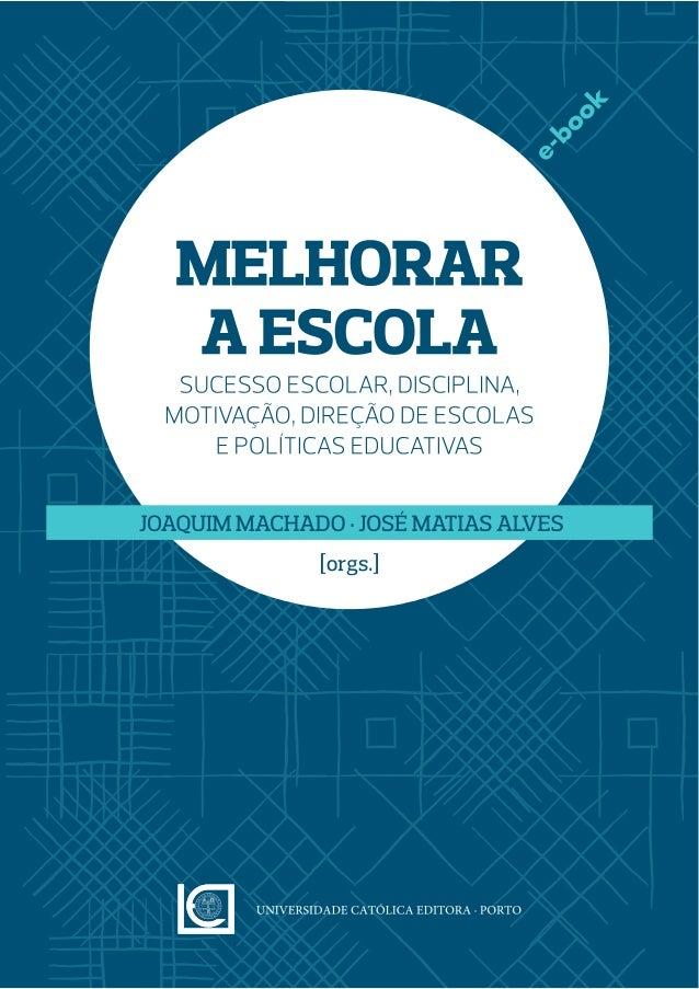 Melhorar a Escola - Sucesso Escolar, Disciplina, Motivação, Direção de Escolas e Políticas Educativas JOAQUIM MACHADO, JOS...