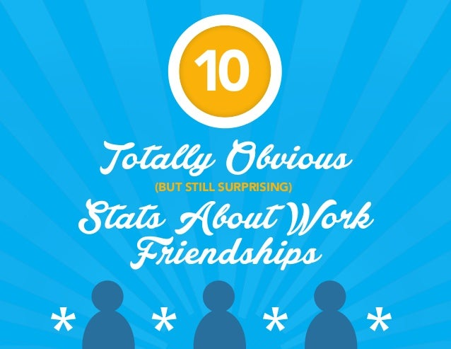 (BUT STILL SURPRISING)  Totally Obvious  Stats About Work  Friendships  10