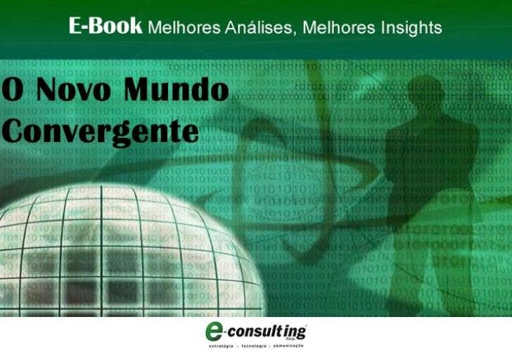 E-Book O Novo Mundo Convergente E-Consulting Corp. 2011   Conteúdo 1