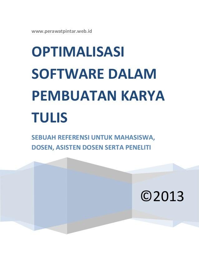 www.perawatpintar.web.id ©2013 OPTIMALISASI SOFTWARE DALAM PEMBUATAN KARYA TULIS SEBUAH REFERENSI UNTUK MAHASISWA, DOSEN, ...
