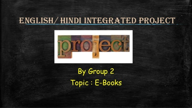 English/ Hindi integrated project  By Group 2  Topic : E-Books
