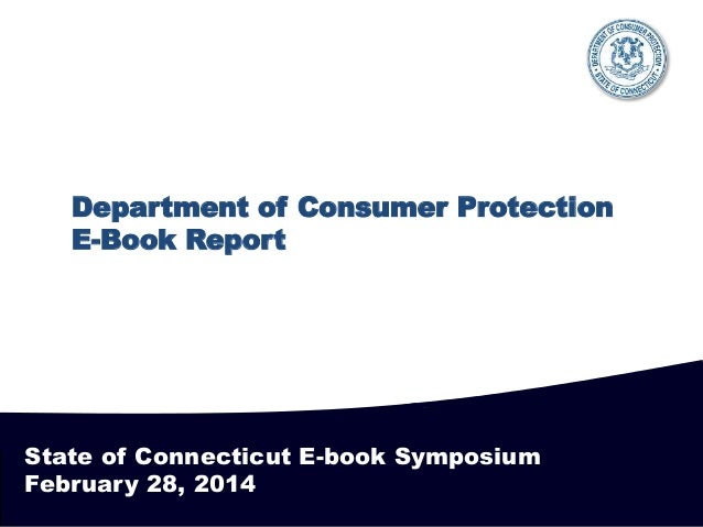 Department of Consumer Protection E-Book Report  State of Connecticut E-book Symposium February 28, 2014