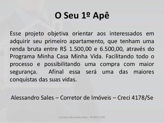 O Seu 1º Apê Esse projeto objetiva orientar aos interessados em adquirir seu primeiro apartamento, que tenham uma renda br...