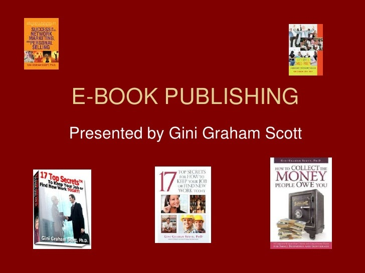 E-BOOK PUBLISHING<br />Presented by Gini Graham Scott<br />