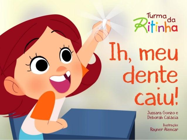 Ih, meu dente caiu!Jussara Gonzo e Deborah Calácia Ilustração: Rayner Alencar