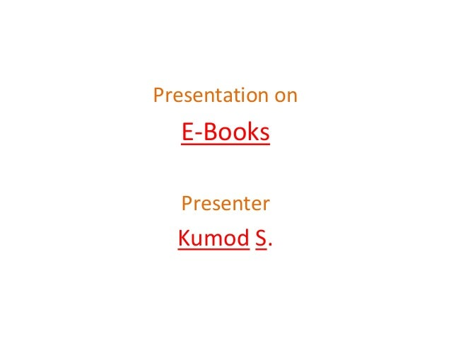 Presentation on  E-Books Presenter  Kumod S.
