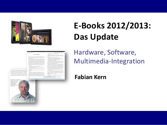 Hardware, Software,Multimedia-IntegrationE-Books 2012/2013:Das UpdateFabian Kern