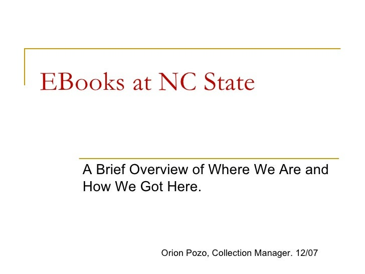 EBooks at NC State A Brief Overview of Where We Are and How We Got Here. Orion Pozo, Collection Manager. 12/07
