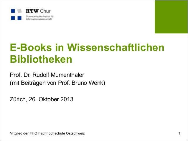 E-Books in Wissenschaftlichen Bibliotheken Prof. Dr. Rudolf Mumenthaler (mit Beiträgen von Prof. Bruno Wenk)  ! Zürich, 26...