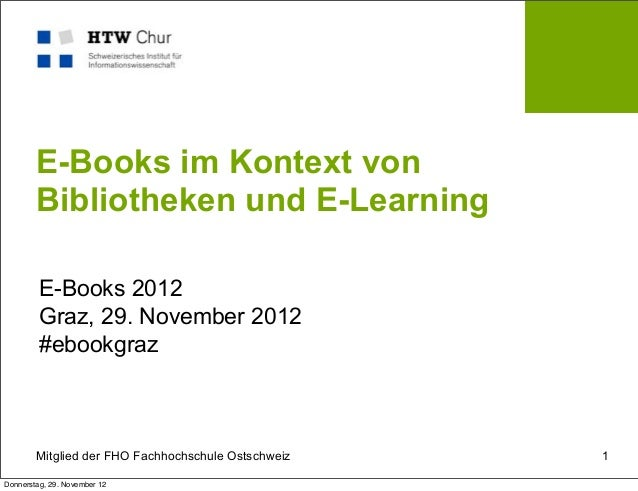 E-Books im Kontext von        Bibliotheken und E-Learning         E-Books 2012         Graz, 29. November 2012         #eb...
