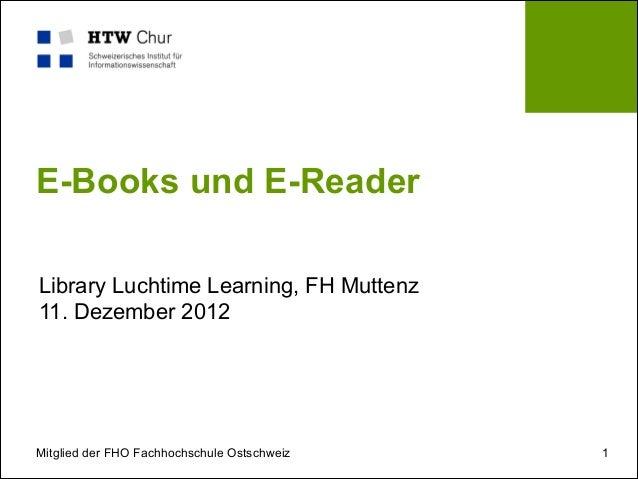 E-Books und E-ReaderLibrary Luchtime Learning, FH Muttenz11. Dezember 2012Mitglied der FHO Fachhochschule Ostschweiz   1
